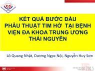 Kết quả bước đầu phẫu thuật tim hở tại bệnh viện đa khoa trung ương Thái Nguyên